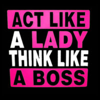Act Like a Lady Think Like a Boss Women Fitted T's - Women's Ideal Crew Design