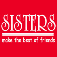 Sisters make the best of friends Fitted T's - Women's Ideal Fitted Crew T's Design